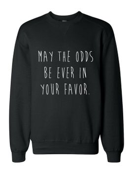 may-the-odds-be-ever-in-your-favor-hunger-games-sweatshirt by eccentricapparel