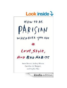 how-to-be-parisian-wherever-you-are:-love,-style,-and-bad-habits by anne-berest