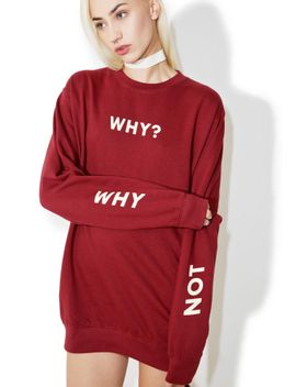 why-not-crewneck by hlzblz