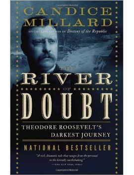 the-river-of-doubt:-theodore-roosevelts-darkest-journey by candice-millard