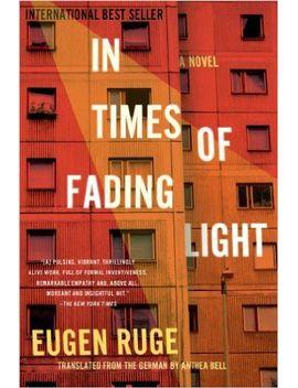 in-times-of-fading-light:-a-novel-(lannan-translation) by eugen-ruge