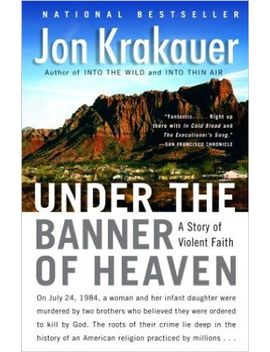 under-the-banner-of-heaven:-a-story-of-violent-faith by jon-krakauer