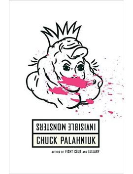 invisible-monsters:-a-novel by chuck-palahniuk