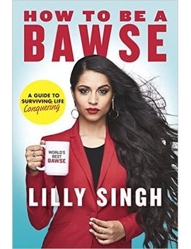 how-to-be-a-bawse:-a-guide-to-conquering-life by lilly-singh
