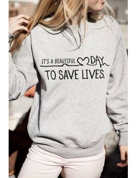 its-a-beautiful-day-to-save-lives-sweatshirt-greys-anatomy-gifts-doctor-nurse-med-student-gifts-greys-anatomy-sweatshirt-women-shirt by etsy