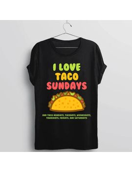 funny-taco-shirt-for-taco-lovers,-i-love-taco-sundays-mondays-tuesdays-wednesdays-thursdays-fridays-and-saturdays,-buy-me-taco-t-shirt-98001 by etsy