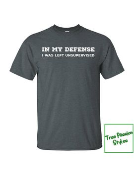 funny-t-shirt,-in-my-defense-i-was-left-unsupervised-t-shirt,-funny-shirt-collection,-birthday-gift,-christmas-gift,-up-to-3xl by etsy