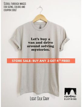 lets-buy-a-van-and-drive-around-solving-mysteries-t-shirt,-ladies-unisex-crewneck-shirt,-funny-t-shirt,-short-&-long-sleeve-t-shirt by etsy