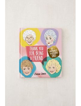 thank-you-for-being-a-friend:-life-according-to-the-golden-girls-by-emma-lewis by urban-outfitters