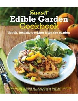the-sunset-edible-garden-cookbook:-fresh,-healthy-cooking-from-the by house-oxmoor