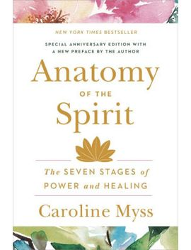anatomy-of-the-spirit:-the-seven-stages-of-power-and-healing by caroline-myss