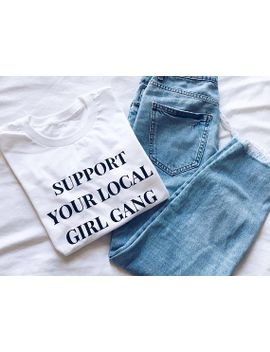 support-your-local-girl-gang-t-shirt,-tumblr-tshirt,-unisex-tee by etsy